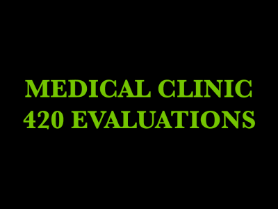 Medical Clinic 420 Evaluations