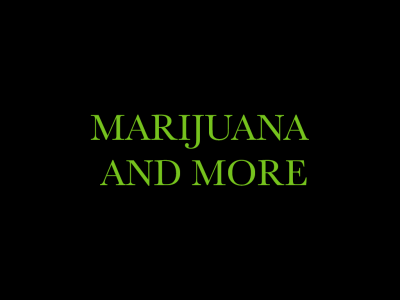 Marijuana and More