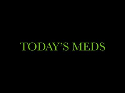 Todays Meds - Riverside Area