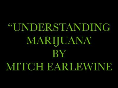 """Mitch Earlewine's """"Understanding Marijuana"""""""