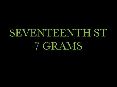 Seventeenth St 7 Grams