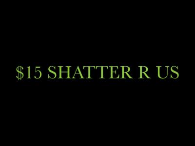 $15 Shatter R Us
