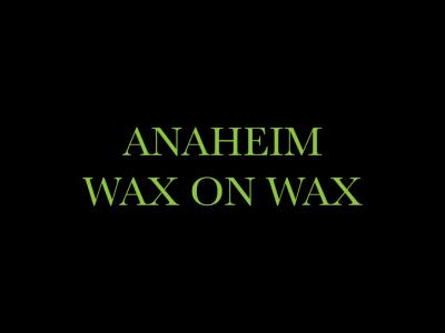 Anaheim Wax on Wax