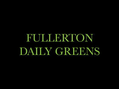 Fullerton Daily Greens