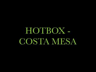 Hotbox - Costa Mesa