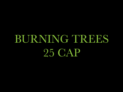 Burning Trees 25 CAP