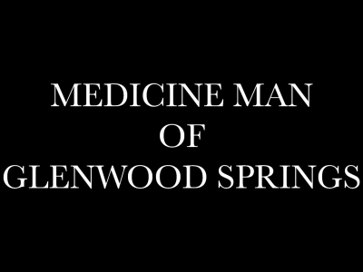 Medicine Man of Glenwood Springs