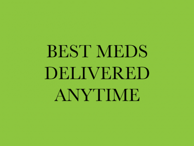 Best Meds Delivered Anytime