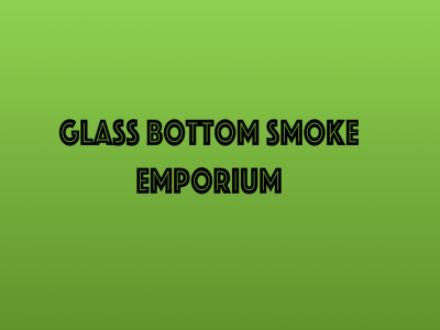 Glass Bottom Smoke Emporium