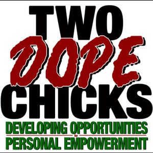 Two DOPE Chicks